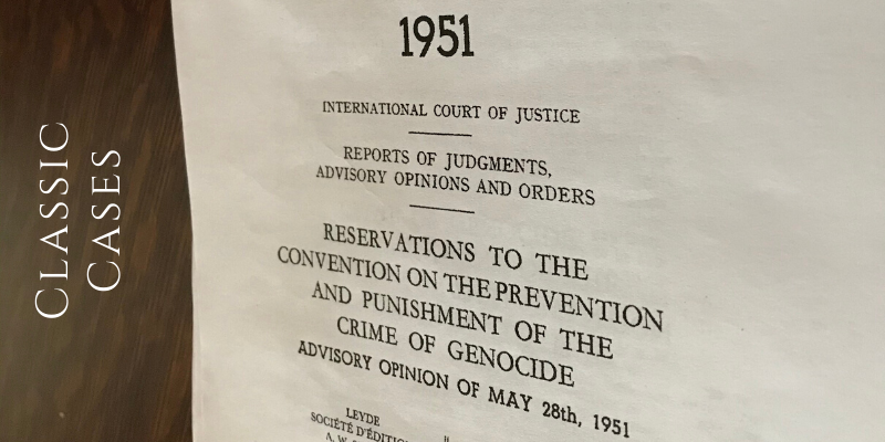 Classic Cases: Reservations to the Genocide Convention (1951 ...